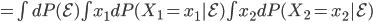 = \int dP(\mathcal{E}) \int x_1 dP(X_1 = x_1|\mathcal{E}) \int x_2 dP(X_2 = x_2 |\mathcal{E})