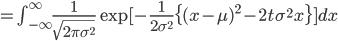 = \int_{-\infty}^{\infty}\frac{1}{\sqrt{2\pi\sigma^2}}\exp[-\frac{1}{2\sigma^2}\{(x-\mu)^2-2t\sigma^2x\}]dx