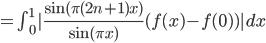 = \int_{0}^{1}|\frac{\sin(\pi(2n+1)x)}{\sin(\pi x)}(f(x)-f(0))|dx