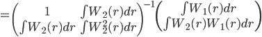 = \left\( \begin{array}{cc} 1 & \int W_2(r)dr \\ \int W_2(r)dr & \int W_2^2(r)dr \end{array} \right\)^{-1} \left\( \begin{array} \int W_1(r)dr \\ \int W_2(r)W_1(r)dr \end{array} \right\)