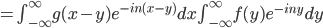 = {\int_{-\infty}^{\infty}{g(x-y)e^{-in(x-y)}}dx} \int_{-\infty}^{\infty}f(y)e^{-iny} dy