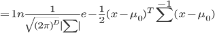 = 1n frac {1} {sqrt {(2pi)^D} |sum|} e - frac {1}{2} (x -mu_0)^T sum^{-1} (x - mu_0) ;