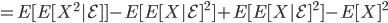 = E[E[X^2|\mathcal{E}]] - E[E[X|\mathcal{E}]^2] + E[E[X|\mathcal{E}]^2] - E[X]^2