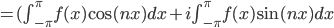 =(\int_{-\pi}^{\pi} f(x)\cos(nx)dx+i\int_{-\pi}^{\pi} f(x)\sin(nx)dx