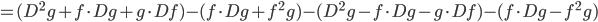 =(D^{2}g+f\cdot Dg+g\cdot Df)-(f\cdot Dg+f^{2}g)-(D^{2}g-f\cdot Dg-g\cdot Df)-(f\cdot Dg-f^{2}g)