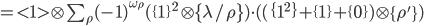 =<1>\otimes\sum_\rho(-1)^{\omega_\rho}(\{1\}^2\otimes\{\lambda/\rho\})\cdot( (\{1^2\}+\{1\}+\{0\})\otimes\{\rho'\})