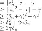 =\\;\\; z_n^{^2}+c \\;-\\;\\gamma \\\\ \\geq \\;\\; z_n ^2\\;-\\; c \\;-\\;\\gamma \\\\ \\geq \\;\\;(\\delta_n + \\gamma)^2\\;-\\;\\gamma^2 \\\\ \\geq \\;\\;\\delta_n^{^2}\\;+\\;2\\gamma\\delta_n \\\\ \\geq \\;\\; 2\\gamma\\delta_n