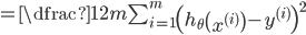 =\dfrac {1}{2m}\sum ^{m}_{i=1}\left( h_{\theta }\left( x^{(i)}\right) -y^{(i)}\right) ^{2}
