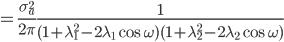 =\frac{\sigma_{a}^2}{2\pi} \frac{1}{(1 + \lambda_{1}^{2} - 2 \lambda_{1} \cos \omega)(1 + \lambda_{2}^{2} - 2 \lambda_{2} \cos \omega)}