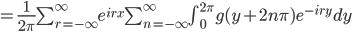 =\frac{1}{2\pi}\sum_{r=-\infty}^{\infty} e^{irx}\sum_{n=-\infty}^{\infty} \int_{0}^{2\pi}g(y+2n\pi) e^{-iry}dy