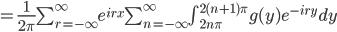 =\frac{1}{2\pi}\sum_{r=-\infty}^{\infty} e^{irx}\sum_{n=-\infty}^{\infty} \int_{2n\pi}^{2(n+1)\pi}g(y)e^{-iry}dy