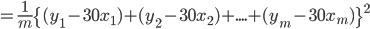 =\frac{1}{m}\{(y_1 - 30x_1) + (y_2 - 30x_2) + .... + (y_m - 30x_m)\}^2