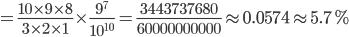 =\frac{10\times9\times8}{3\times2\times1}\times\frac{9^7}{10^{10}}=\frac{3443737680}{60000000000}\app0.0574\app5.7%