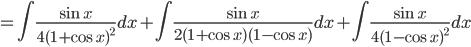 =\int   \frac{\sin x}{4(1+\cos x)^2} dx+ \int \frac{\sin x}{2(1+\cos x)(1-\cos x)}dx+ \int \frac{\sin x}{4(1-\cos x)^2}dx