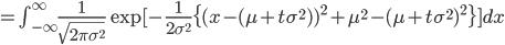 =\int_{-\infty}^{\infty}\frac{1}{\sqrt{2\pi\sigma^2}}\exp[-\frac{1}{2\sigma^2}\{(x-(\mu+t\sigma^2))^2+\mu^2-(\mu+t\sigma^2)^2\}]dx