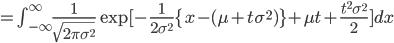 =\int_{-\infty}^{\infty}\frac{1}{\sqrt{2\pi\sigma^2}}\exp[-\frac{1}{2\sigma^2}\{x-(\mu+t\sigma^2)\}+\mu t + \frac{t^2\sigma^2}{2}]dx