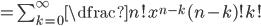=\sum_{k=0}^{\infty}\dfrac{n!x^{n-k}}{(n-k)!k!}