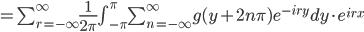 =\sum_{r=-\infty}^{\infty} \frac{1}{2\pi}\int_{-\pi}^{\pi}\sum_{n=-\infty}^{\infty}g(y+2n\pi)e^{-iry}dy\cdot e^{irx}