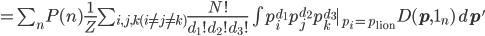 =\sum_n P(n) \frac{1}{Z}\sum_{i,j,k(i\ne j\ne k)}\frac{N!}{d_1!d_2!d_3!}\int p_i^{d_1}p_j^{d_2}p_k^{d_3}|_{p_i=p_{\rm lion}}D({\mathbf p}, {\bf 1}_n)\,d{\mathbf p}'