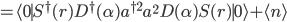={\langle 0 \mid}S^\dagger(r)D^\dagger(\alpha)a^{\dagger 2} a^2D(\alpha)S(r){\mid 0\rangle}+\langle n\rangle
