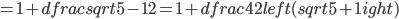 =1+dfrac {sqrt {5}-1}{2}=1+dfrac {4}{2left( sqrt {5}+1 ight) }