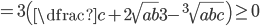 =3\left(\dfrac{c+2\sqrt{ab}}3-^3\sqrt{abc}\right)\geq0