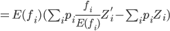 =E(f_{i})(\sum_{i} p_{i}\frac{f_{i}}{E(f_{i})}Z^{'}_{i}-\sum_{i} p_{i}Z_{i})
