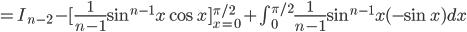=I_{n-2}-[ \frac{1}{n-1}\sin^{n-1} x \cos x ]_{x=0}^{\pi/2}+\int_{0}^{\pi/2}\frac{1}{n-1} \sin^{n-1} x (-\sin x) dx