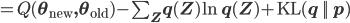 =Q(\mathbf\theta_{\rm new},\mathbf\theta_{\rm old}) - \sum_{\mathbf Z} q(\mathbf Z)\ln q(\mathbf Z) + {\rm KL}(q \,||\, p)