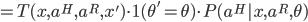 =T(x,a^H,a^R,x')\cdot\mathcal{1}(\theta' = \theta) \cdot P(a^H|x,a^R,\theta)