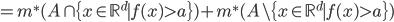 =m^{*}(A \cap \{ x \in \mathbb{R}^{d} \mid f(x) > a  \})+m^{*}(A \setminus \{ x \in \mathbb{R}^{d} \mid f(x) > a  \})