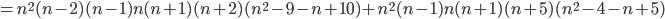 =n^{2}(n-2)(n-1)n(n+1)(n+2)(n^{2}-9-n+10)+n^{2}(n-1)n(n+1)(n+5)(n^{2}-4-n+5)