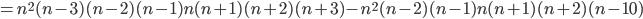 =n^{2}(n-3)(n-2)(n-1)n(n+1)(n+2)(n+3)-n^{2}(n-2)(n-1)n(n+1)(n+2)(n-10)