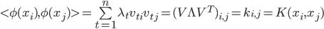 <\phi(x_i),\phi(x_j)>=\sum\limits_{t=1}^n{\lambda_tv_{ti}v_{tj}}=(V\Lambda V^T)_{i,j}=k_{i,j}=K(x_i,x_j)