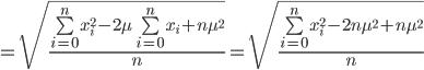 =sqrt{frac{sumlimit_{i=0}^{n}{x_i^2} -2mu sumlimit_{i=0}^{n}{x_i} +nmu^2  }{n}}=sqrt{frac{sumlimit_{i=0}^{n}{x_i^2} -2nmu^2 +nmu^2  }{n}}