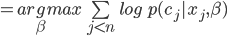 =arg\limit_\beta max \sum\limit_{j<n}log \quad p(c_j|x_j,\beta)