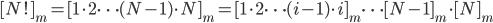 [N!]_m = [1 \cdot 2 \cdots (N-1) \cdot N]_m = [1 \cdot 2 \cdots (i-1) \cdot i]_m \cdots [N-1]_m \cdot [N]_m