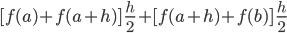 [f(a)+f(a+h)]\ \frac{h}{2}+[f(a+h)+f(b)]\ \frac{h}{2}