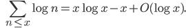 \ \ \ \displaystyle \sum_{n \leq x}\log n = x\log x - x + O(\log x).