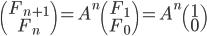 \(\array{F_{n+1}\\F_{n}}\)=A^n\(\array{F_{1}\\F_{0}}\)=A^n\(\array{1\\0}\)