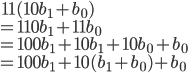 \,11(10b_1+b_0)\\=110b_1+11b_0\\=100b_1+10b_1+10b_0+b_0\\=100b_1+10(b_1+b_0)+b_0
