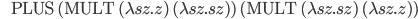\:\:\:\:\:\:\:\:\ \mathrm{PLUS} \: (\mathrm{MULT} \: (\lambda sz. z) \: (\lambda sz. sz)) \:(\mathrm{MULT} \: (\lambda sz. sz) \: (\lambda sz. z))