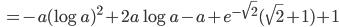 \; =-a(\log a)^2+2a\log a-a+e^{-\sqrt{2} } (\sqrt{2} +1)+1