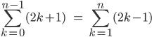 \\[\\sum_{k=0}^{n-1} (2k+1)\\;\\;\\;\\;=\\;\\sum_{k=1}^{n} (2k-1)\\]