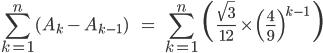 \[\sum_{k=1}^{n}(A_k\,-\,A_{k-1})\;\;\;\;\;=\;\;\sum_{k=1}^{n}\;\(\;\frac{\sqrt3}{12}\;\times\;\(\frac{4}{9}\)^{k-1}\;\)\]