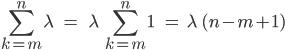 \\[\\sum_{k=m}^{n} \\lambda\\;\\;\\;=\\;\\;\\;\\;\\lambda\\;\\sum_{k=m}^{n} 1\\;\\;\\;\\;=\\;\\;\\lambda\\;(n-m+1)\\]