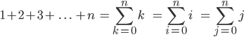 \\[1+2+3+\\;.\\;.\\;.\\;+n\\;=\\sum_{k=0}^{n} k\\;\\;\\;\\;=\\sum_{i=0}^{n}i\\;\\;\\;\\;=\\sum_{j=0}^{n}j\\]