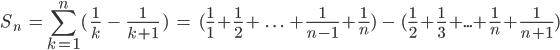\[S_n\;\;=\sum_{k=1}^{n}(\; \frac{1}{k}\;\;-\;\;\frac{1}{k+1}\;)\;\;=\;\;(\frac{1}{1}+\frac{1}{2}+\;.\;.\;.\;+\frac{1}{n-1}+\frac{1}{n})\;-\;(\frac{1}{2}+\frac{1}{3}+...+\frac{1}{n}+\frac{1}{n+1}) \]