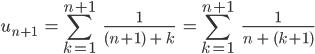 \[u_{n+1}\;\;=\sum_{k=1}^{n+1}\;\;\;\frac{1}{(n+1)\;+\;k}\;\;=\sum_{k=1}^{n+1}\;\;\;\frac{1}{n\;+\;(k+1)} \]
