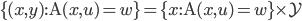 \{ (x,y) : \mathrm{A}(x,u) = w \} = \{ x : \mathrm{A}(x,u) = w \} \times \mathcal{Y}
